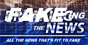 All the news that's fit to fake!